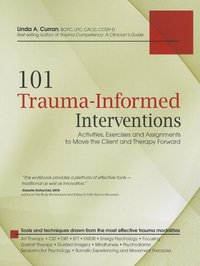 101 TRAUMA INFORMED INTERVENTIONS: ACTIVITIES EXERCISES & ASSIGNME